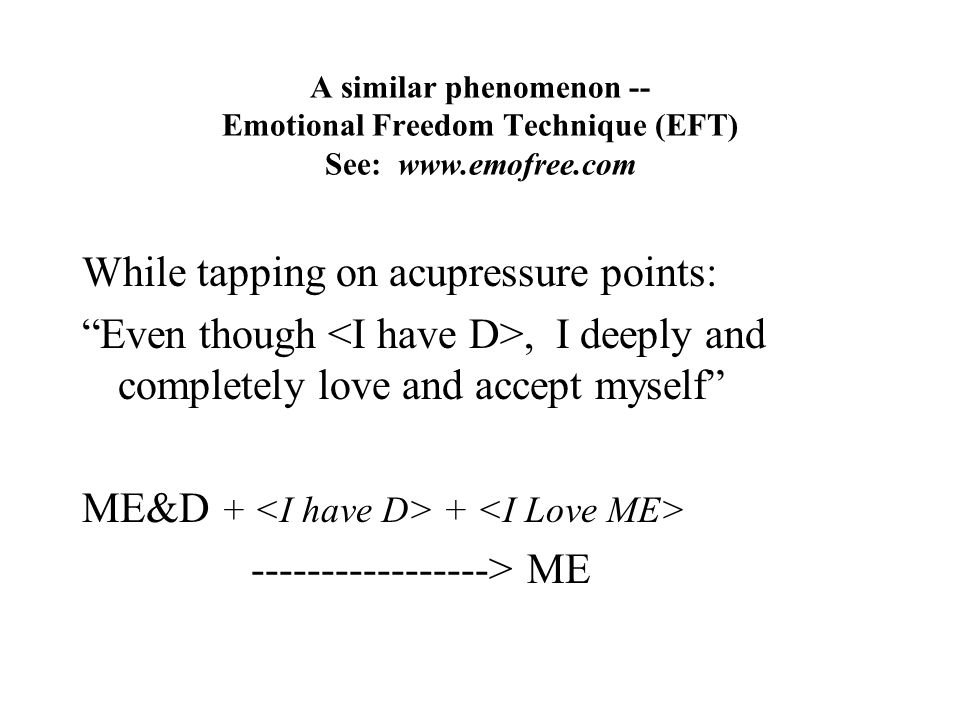 A similar phenomenon -- Emotional Freedom Technique (EFT) See: www.emofree.com While tapping on acupressure points: Even though, I deeply and complete