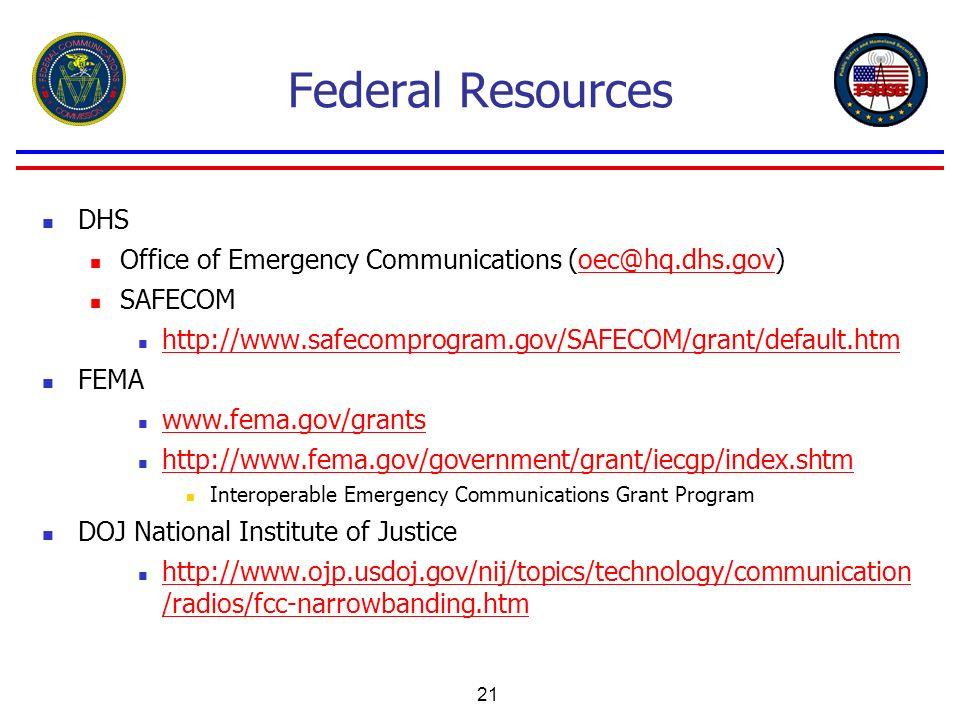 Federal Resources DHS Office of Emergency Communications (oec@hq.dhs.gov)oec@hq.dhs.gov SAFECOM http://www.safecomprogram.gov/SAFECOM/grant/default.ht