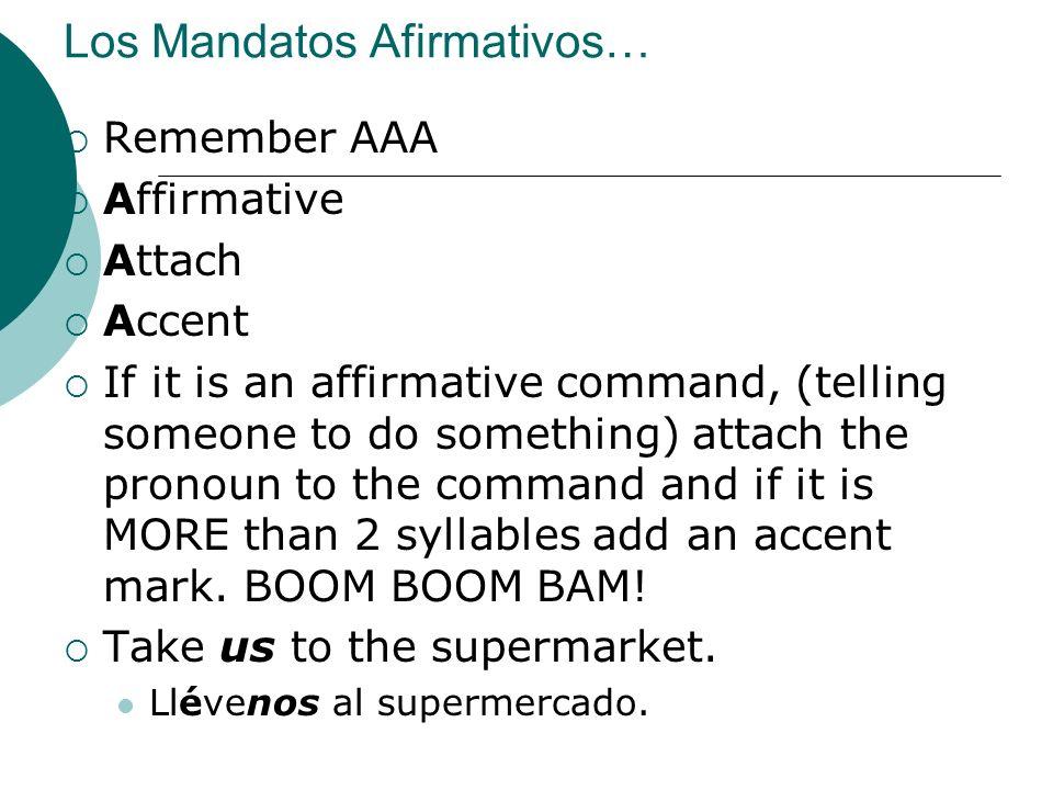 Los Mandatos Afirmativos… Otro ejemplo: Put them (las fresas) on the table.