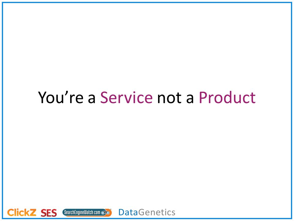 Youre a Service not a Product