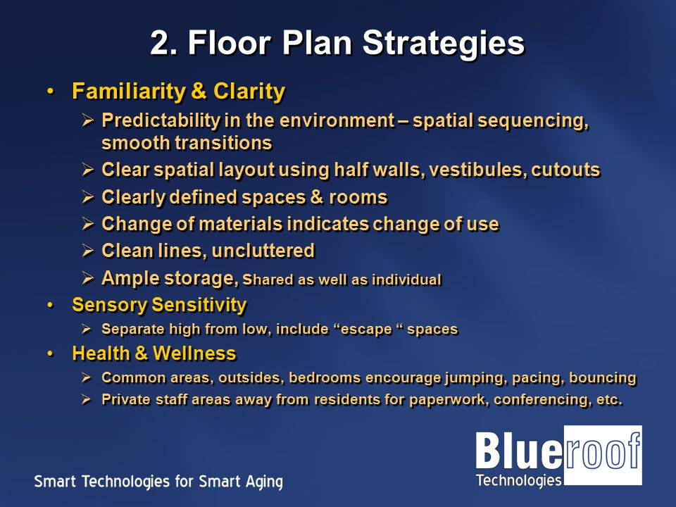 2. Floor Plan Strategies Familiarity & Clarity Predictability in the environment – spatial sequencing, smooth transitions Clear spatial layout using h