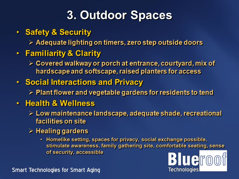 3. Outdoor Spaces Safety & Security Adequate lighting on timers, zero step outside doors Familiarity & Clarity Covered walkway or porch at entrance, c