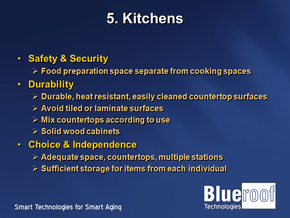 5. Kitchens Safety & Security Food preparation space separate from cooking spaces Durability Durable, heat resistant, easily cleaned countertop surfac