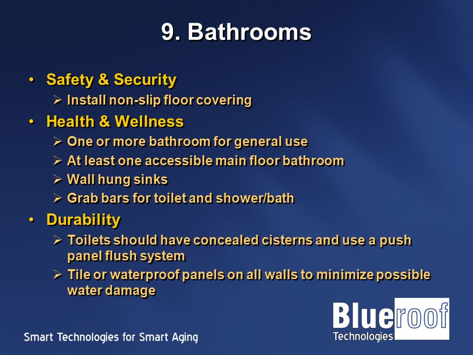 9. Bathrooms Safety & Security Install non-slip floor covering Health & Wellness One or more bathroom for general use At least one accessible main flo