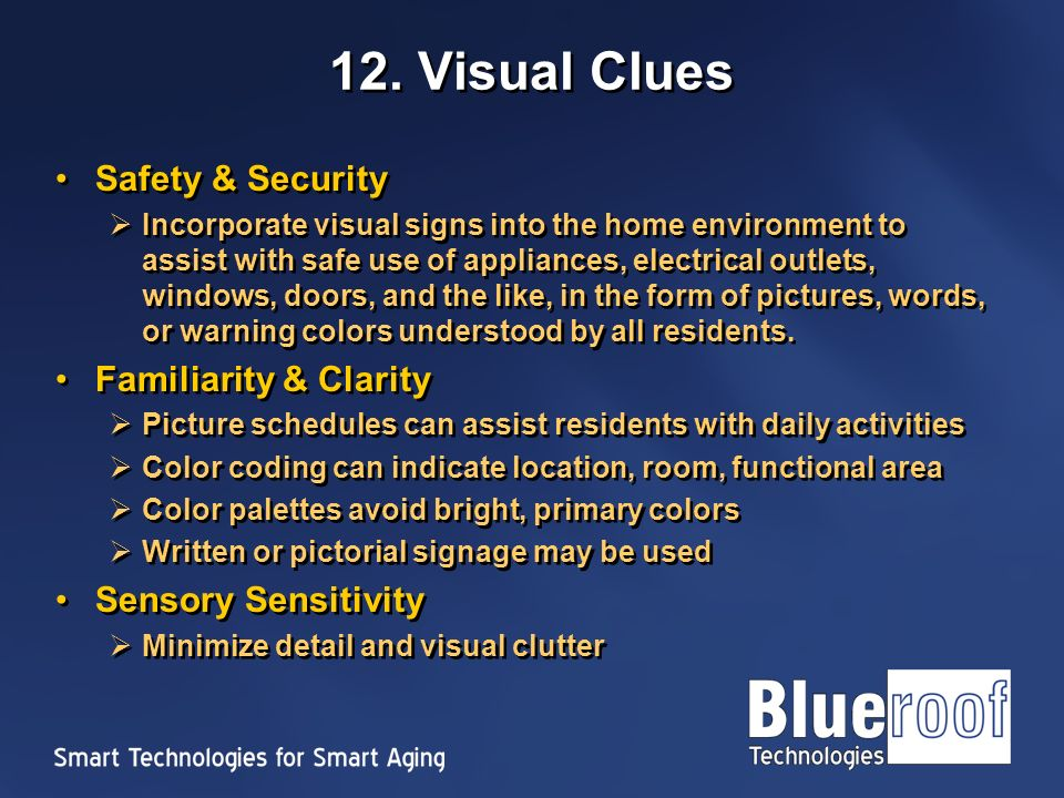 12. Visual Clues Safety & Security Incorporate visual signs into the home environment to assist with safe use of appliances, electrical outlets, windo