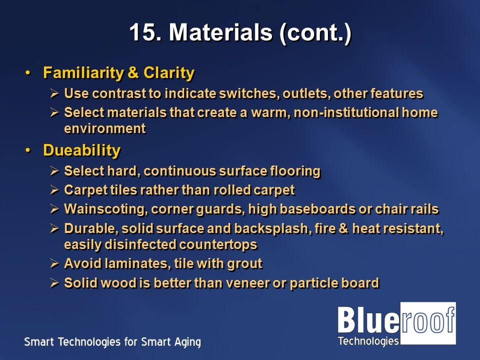 15. Materials (cont.) Familiarity & Clarity Use contrast to indicate switches, outlets, other features Select materials that create a warm, non-instit