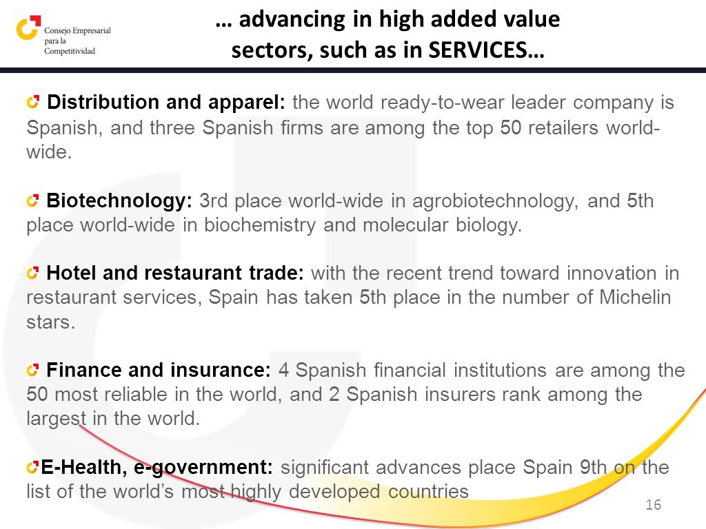 16 … advancing in high added value sectors, such as in SERVICES… Distribution and apparel: the world ready-to-wear leader company is Spanish, and thre