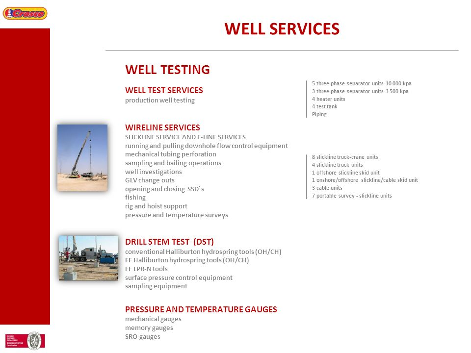 WELL SERVICES WELL TESTING WELL TEST SERVICES production well testing WIRELINE SERVICES SLICKLINE SERVICE AND E-LINE SERVICES running and pulling down