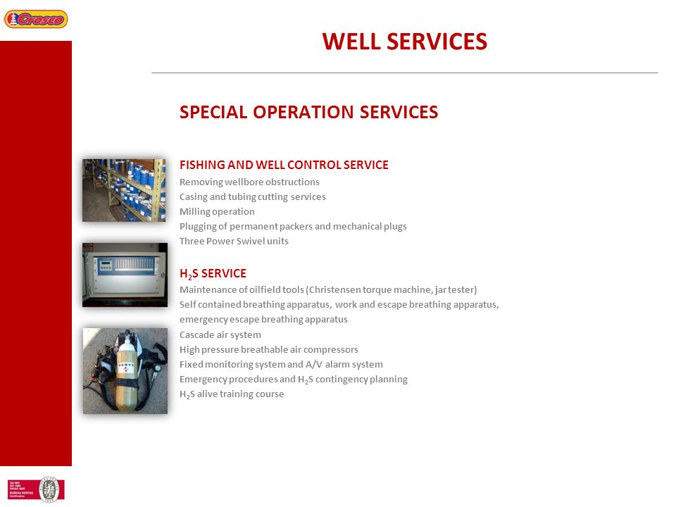 WELL SERVICES SPECIAL OPERATION SERVICES FISHING AND WELL CONTROL SERVICE Removing wellbore obstructions Casing and tubing cutting services Milling op