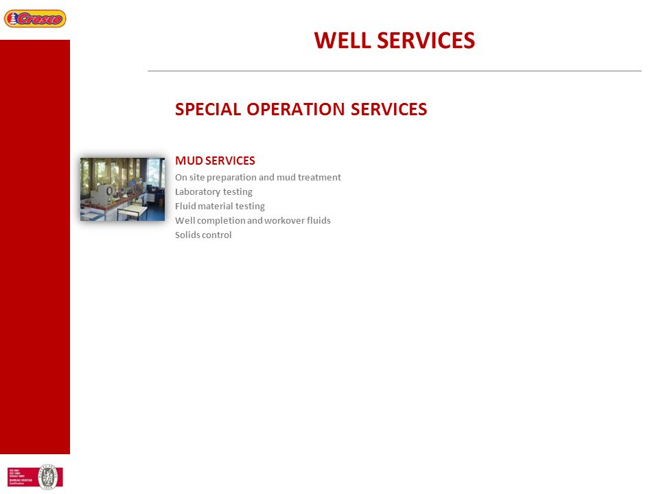 WELL SERVICES SPECIAL OPERATION SERVICES MUD SERVICES On site preparation and mud treatment Laboratory testing Fluid material testing Well completion
