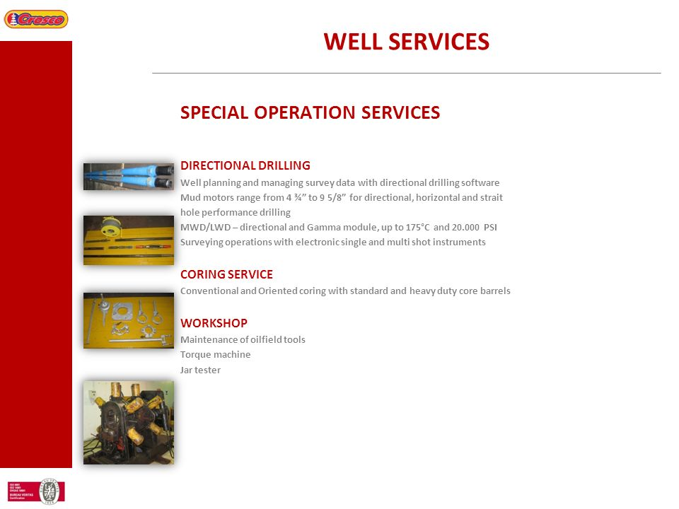 WELL SERVICES SPECIAL OPERATION SERVICES DIRECTIONAL DRILLING Well planning and managing survey data with directional drilling software Mud motors ran