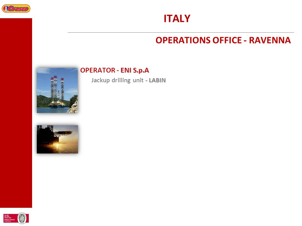 ITALY OPERATIONS OFFICE - RAVENNA ENI S.p.A OPERATOR - ENI S.p.A - LABIN Jackup drilling unit - LABIN