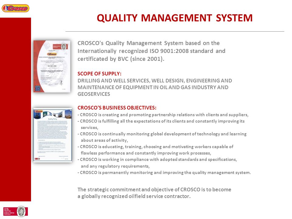 QUALITY MANAGEMENT SYSTEM CROSCO's Quality Management System based on the Internationally recognized ISO 9001:2008 standard and certificated by BVC (s