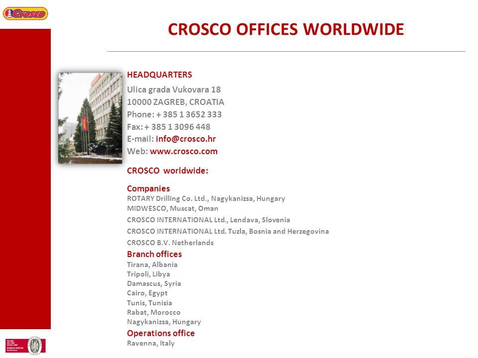 HEADQUARTERS Ulica grada Vukovara 18 10000 ZAGREB, CROATIA Phone: + 385 1 3652 333 Fax: + 385 1 3096 448 E-mail: info@crosco.hr Web: www.crosco.com CR