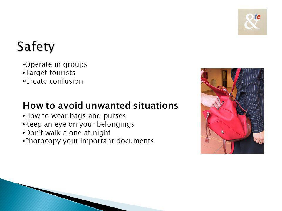 Operate in groups Target tourists Create confusion How to avoid unwanted situations How to wear bags and purses Keep an eye on your belongings Dont walk alone at night Photocopy your important documents