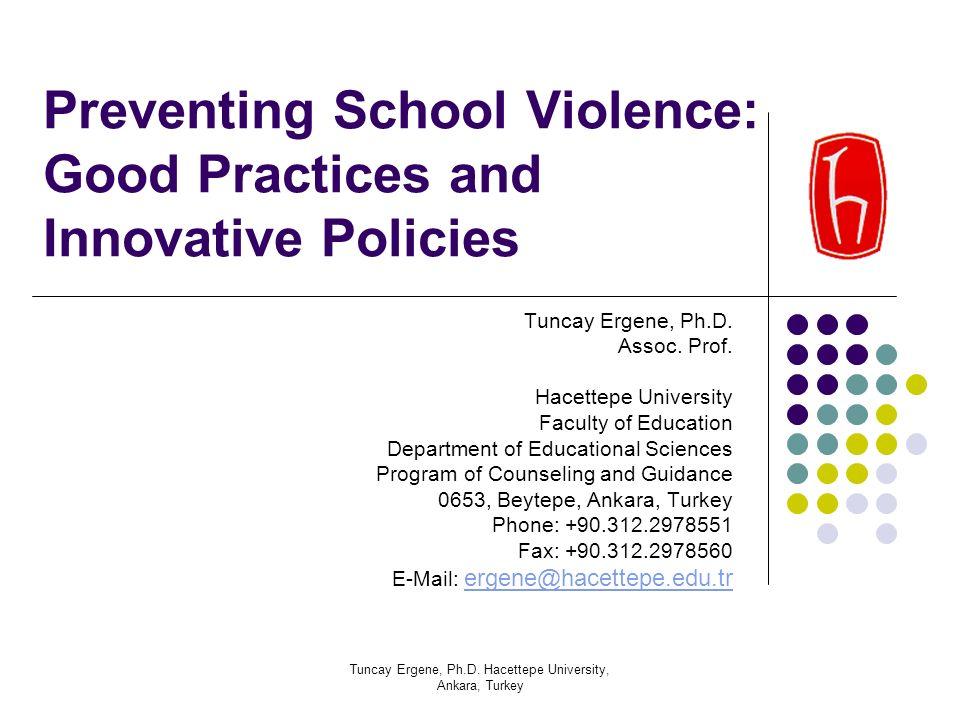 Tuncay Ergene, Ph.D. Hacettepe University, Ankara, Turkey Preventing School Violence: Good Practices and Innovative Policies Tuncay Ergene, Ph.D. Asso