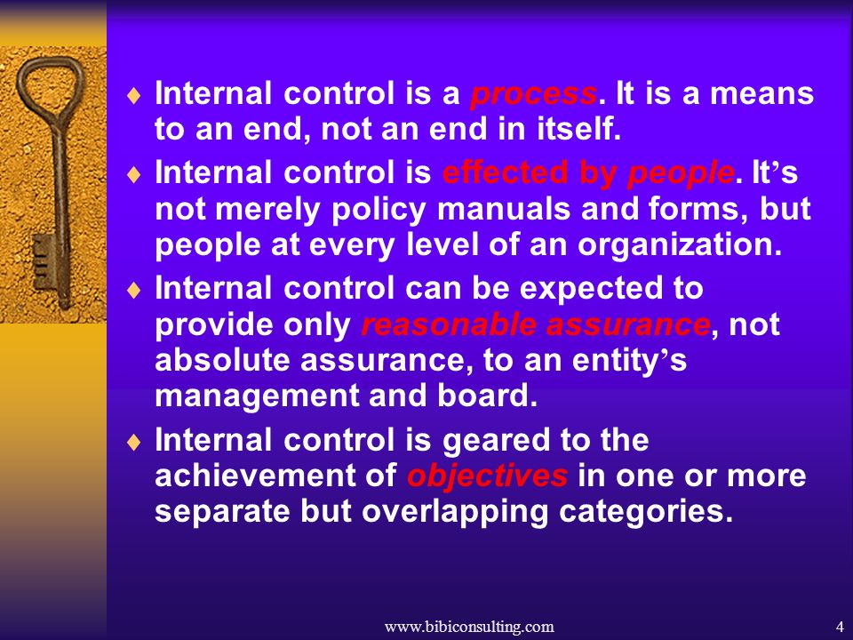 www.bibiconsulting.com4 Internal control is a process. It is a means to an end, not an end in itself. Internal control is effected by people. It s not
