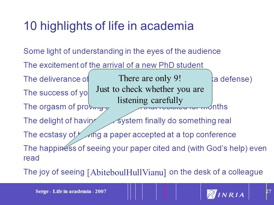 27 Serge - Life in academia - 200727 10 highlights of life in academia Some light of understanding in the eyes of the audience The excitement of the a