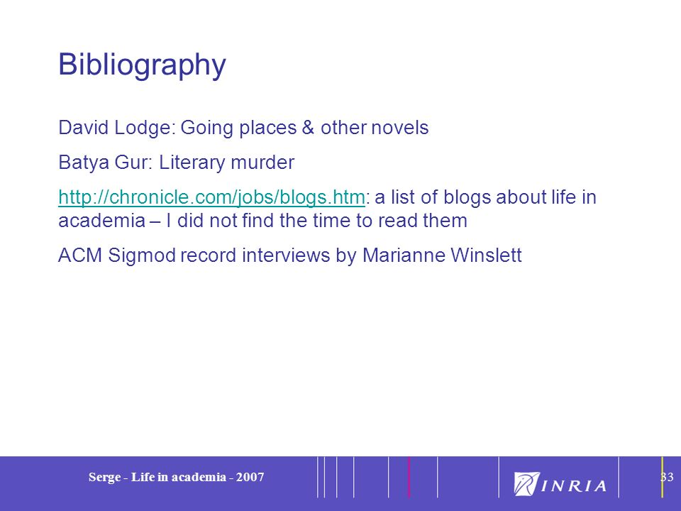 33 Serge - Life in academia - 200733 Bibliography David Lodge: Going places & other novels Batya Gur: Literary murder http://chronicle.com/jobs/blogs.