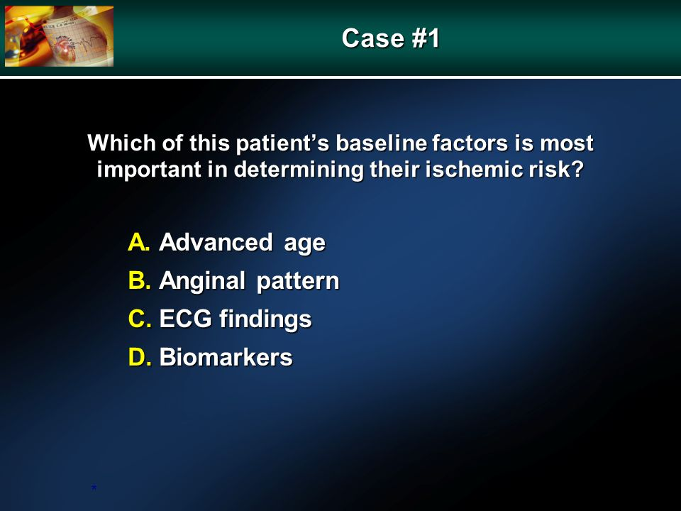 Which of this patients baseline factors is most important in determining their ischemic risk.