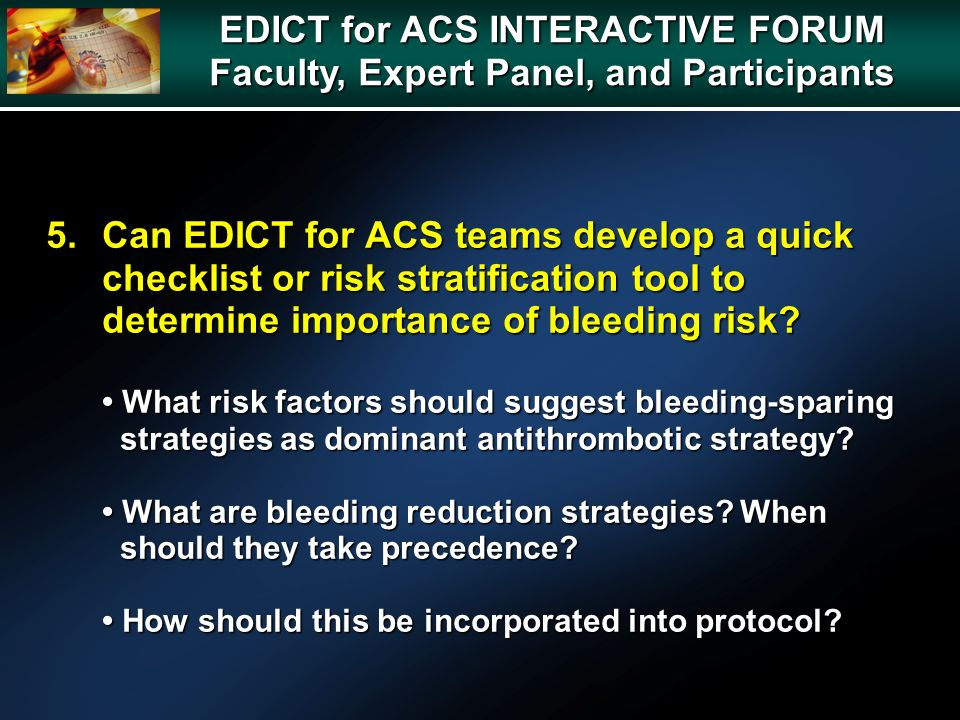 5.Can EDICT for ACS teams develop a quick checklist or risk stratification tool to determine importance of bleeding risk.