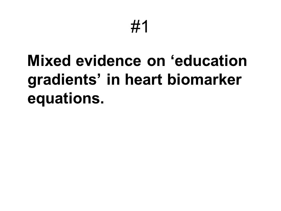 #1 Mixed evidence on education gradients in heart biomarker equations.