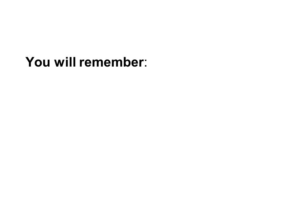 You will remember: