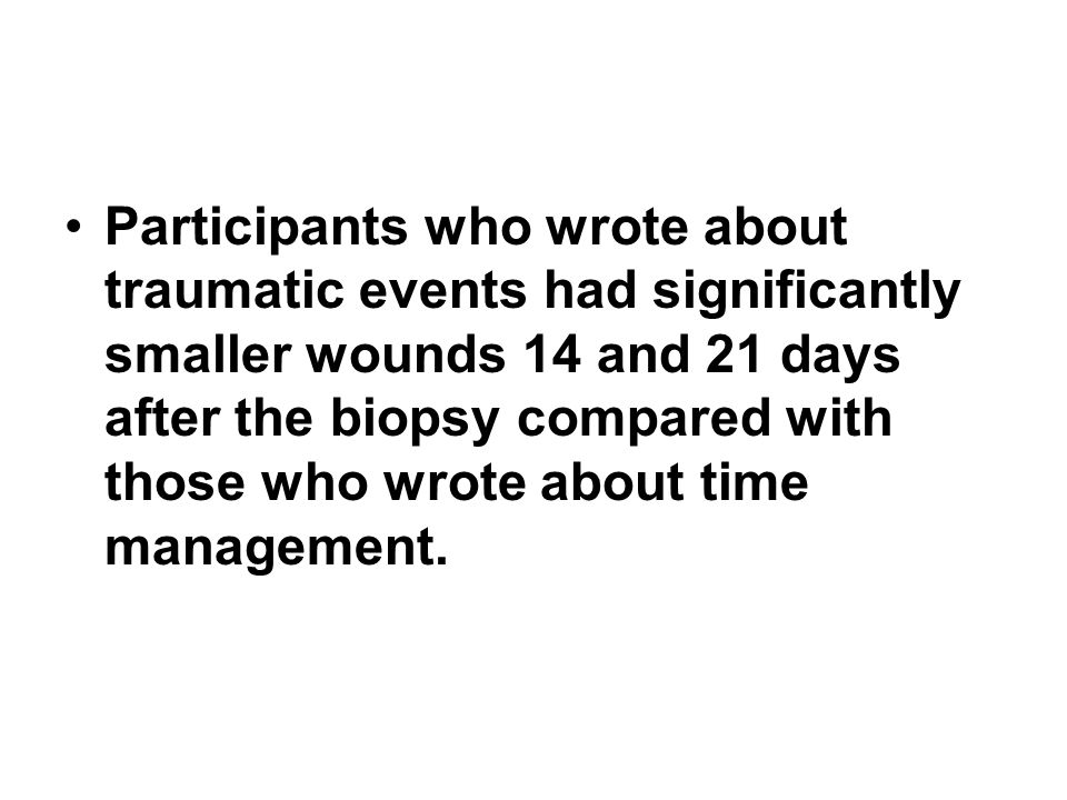 Participants who wrote about traumatic events had significantly smaller wounds 14 and 21 days after the biopsy compared with those who wrote about tim