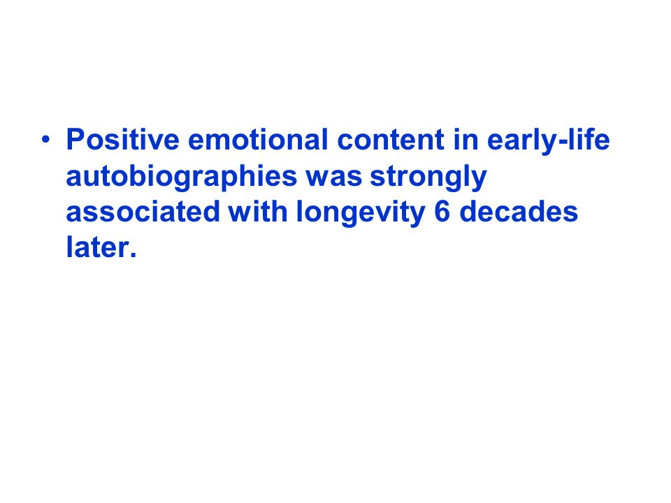 Positive emotional content in early-life autobiographies was strongly associated with longevity 6 decades later.