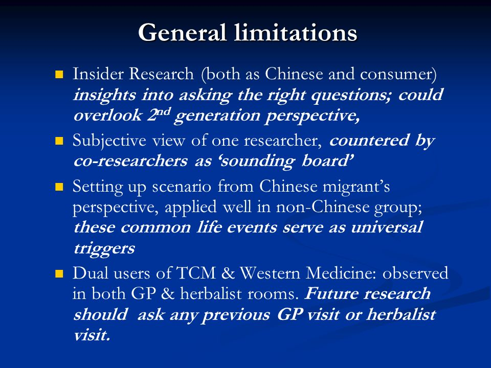 General limitations Insider Research (both as Chinese and consumer) insights into asking the right questions; could overlook 2 nd generation perspecti