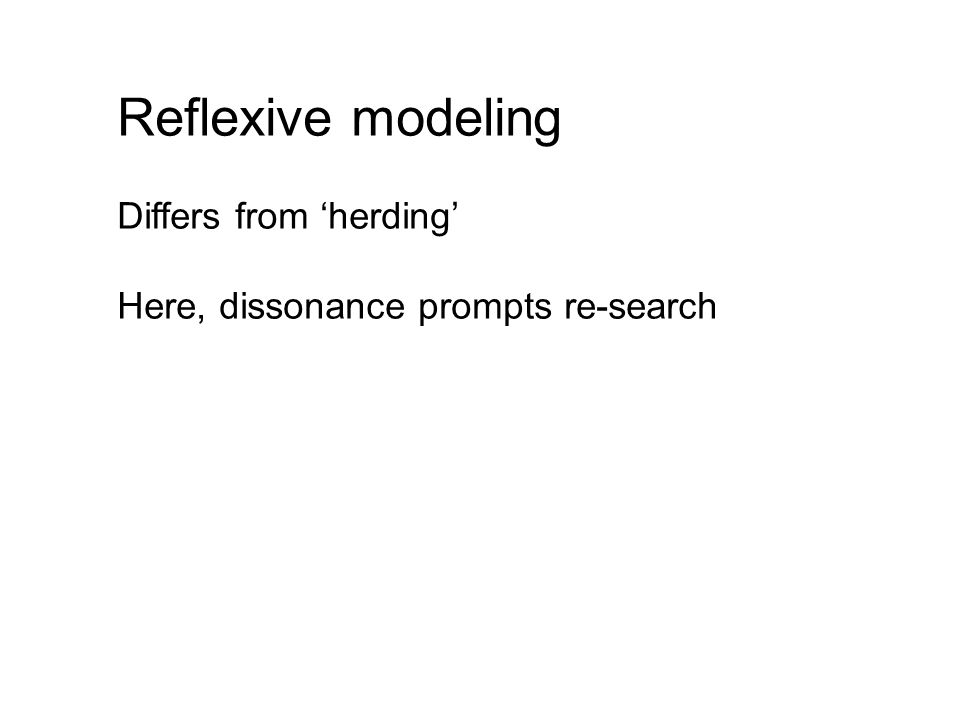 Reflexive modeling Differs from herding Here, dissonance prompts re-search