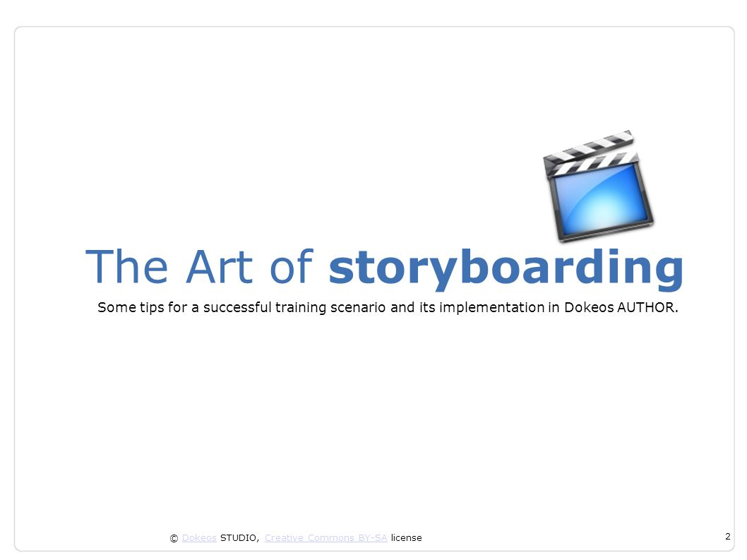 © Dokeos STUDIO, Creative Commons BY-SA licenseDokeosCreative Commons BY-SA 2 The Art of storyboarding Some tips for a successful training scenario an