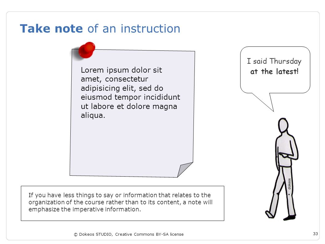 © Dokeos STUDIO, Creative Commons BY-SA license 33 Take note of an instruction If you have less things to say or information that relates to the organ