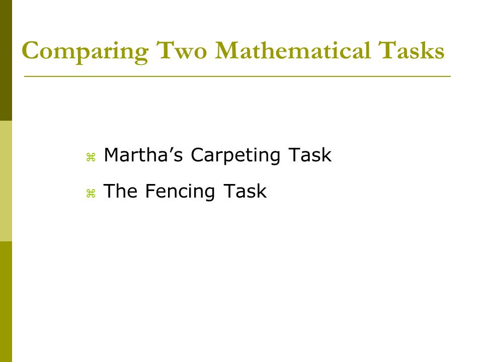 Comparing Two Mathematical Tasks z Marthas Carpeting Task z The Fencing Task