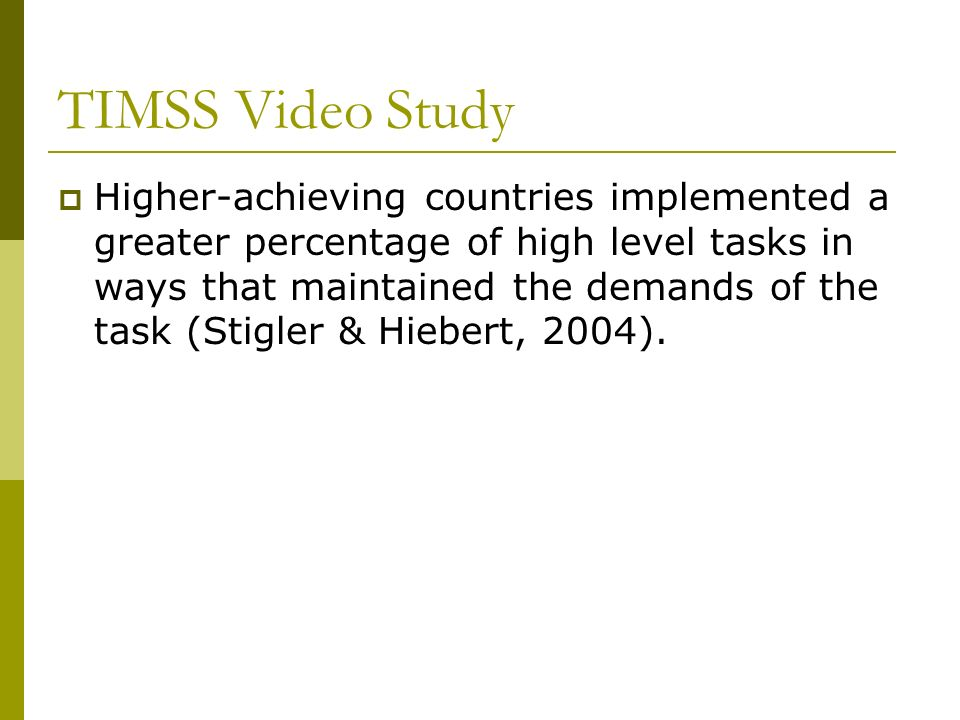 TIMSS Video Study Higher-achieving countries implemented a greater percentage of high level tasks in ways that maintained the demands of the task (Sti