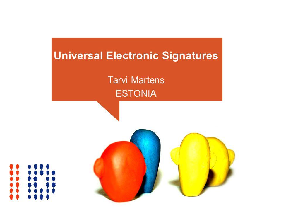 Universal Electronic Signatures Tarvi Martens ESTONIA