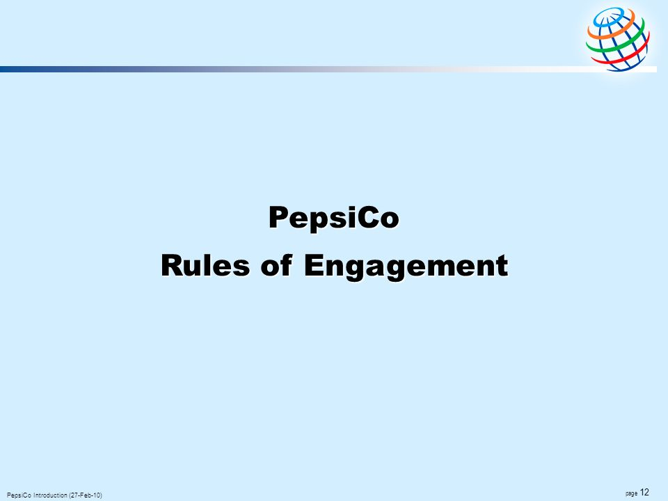 page 12 PepsiCo Introduction (27-Feb-10) PepsiCo Rules of Engagement