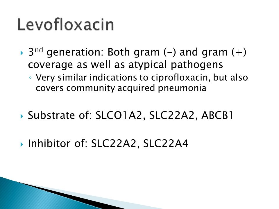 3 nd generation: Both gram (-) and gram (+) coverage as well as atypical pathogens Very similar indications to ciprofloxacin, but also covers communit