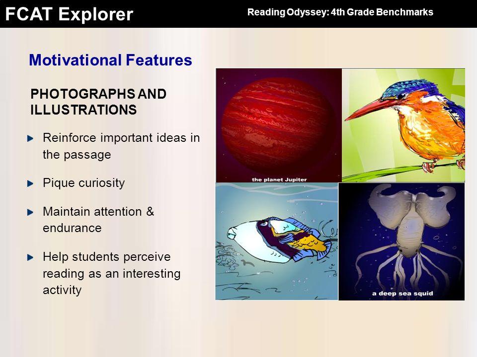 FCAT Explorer Motivational Features Reinforce important ideas in the passage Pique curiosity Maintain attention & endurance Help students perceive rea