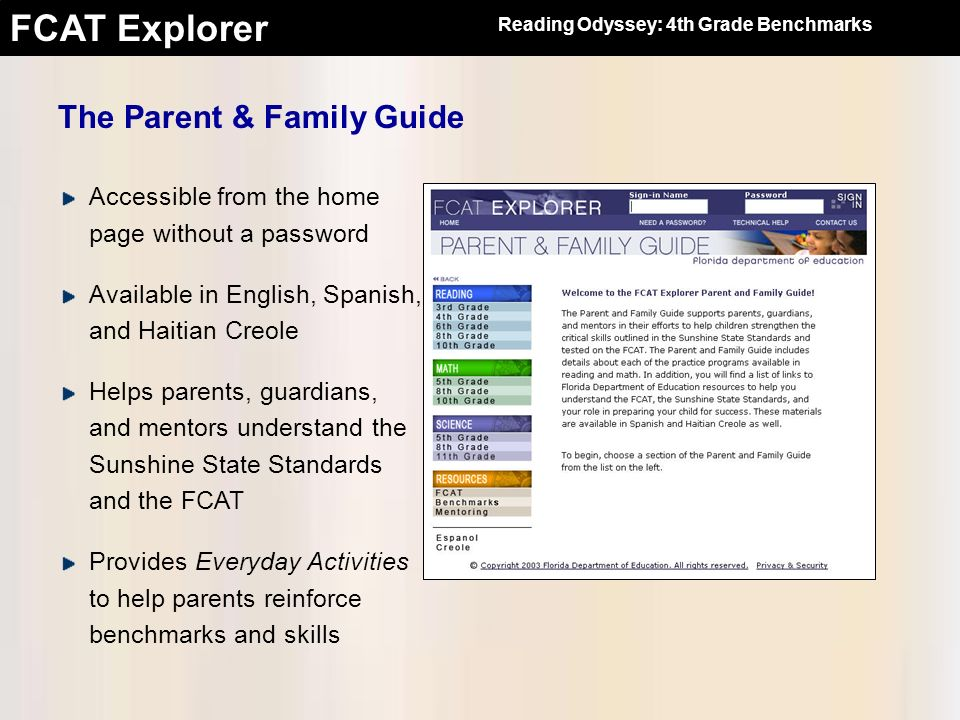 FCAT Explorer The Parent & Family Guide Accessible from the home page without a password Available in English, Spanish, and Haitian Creole Helps paren