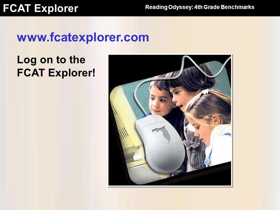 FCAT Explorer Log on to the FCAT Explorer! www.fcatexplorer.com Reading Odyssey: 4th Grade Benchmarks