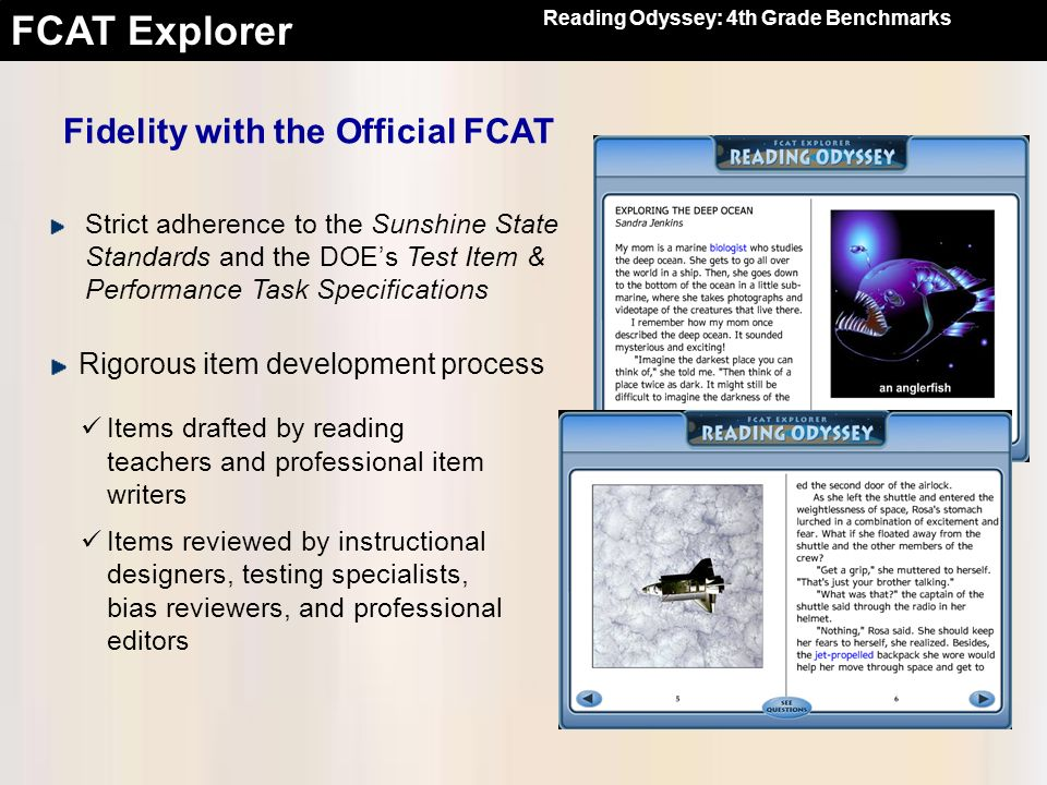 FCAT Explorer Fidelity with the Official FCAT Strict adherence to the Sunshine State Standards and the DOEs Test Item & Performance Task Specification