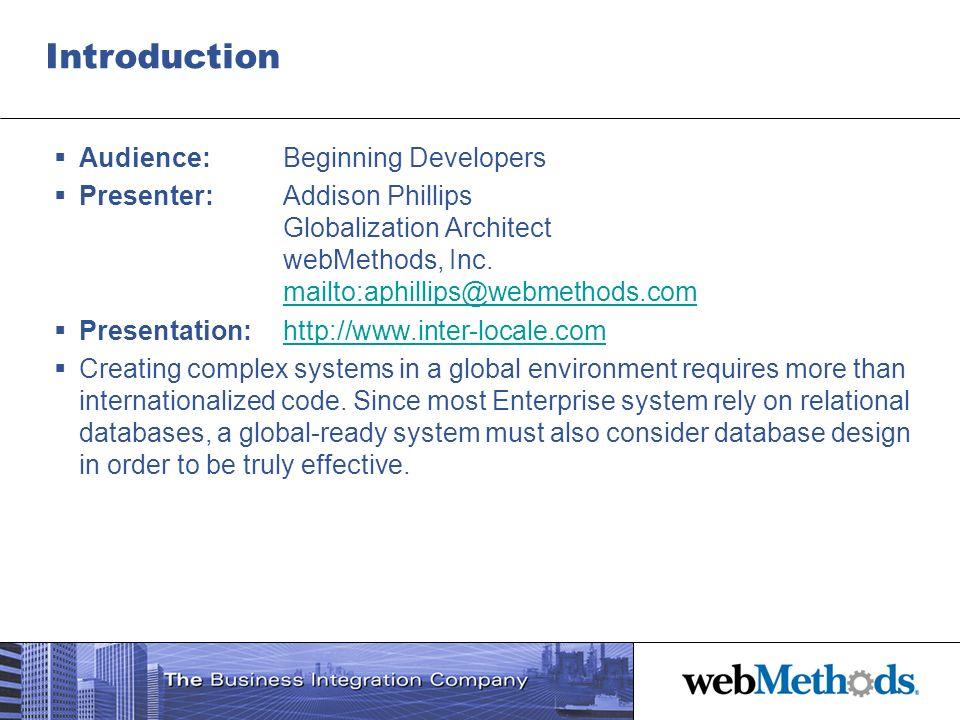 Introduction Audience: Beginning Developers Presenter: Addison Phillips Globalization Architect webMethods, Inc. mailto:aphillips@webmethods.com mailt