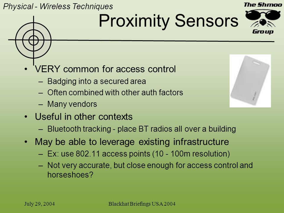 July 29, 2004Blackhat Briefings USA 2004 Proximity Sensors VERY common for access control –Badging into a secured area –Often combined with other auth