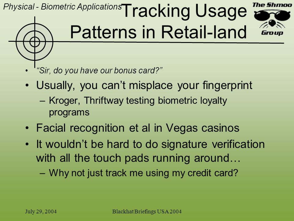 July 29, 2004Blackhat Briefings USA 2004 Tracking Usage Patterns in Retail-land Sir, do you have our bonus card? Usually, you cant misplace your finge