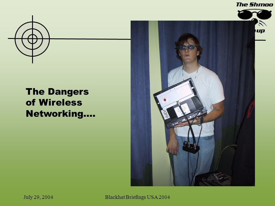 July 29, 2004Blackhat Briefings USA 2004 The Dangers of Wireless Networking….