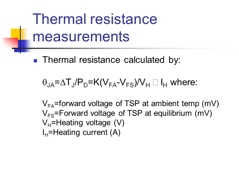 Thermal resistance measurements Thermal resistance calculated by: JA = T J /P D =K(V FA -V FS )/V H I H where: V FA =forward voltage of TSP at ambient