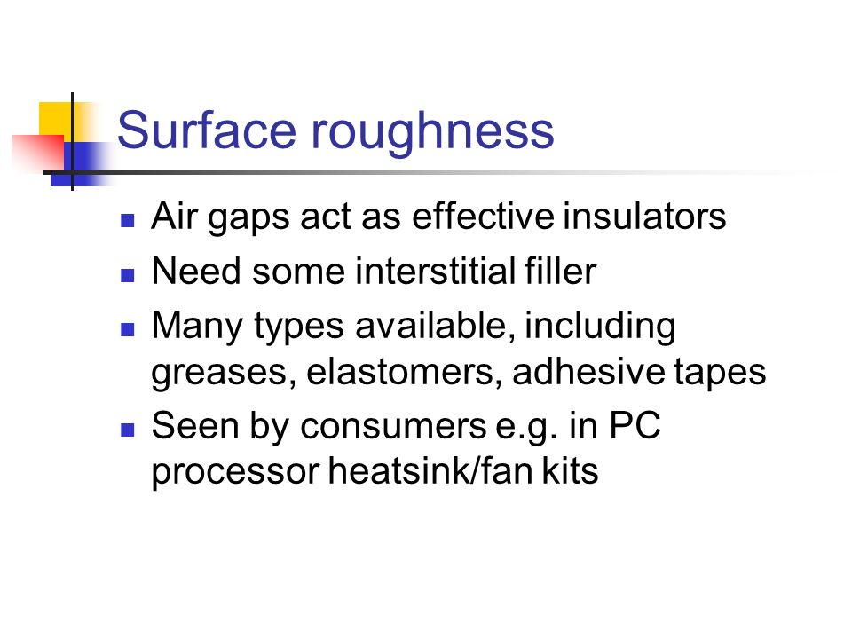 Air gaps act as effective insulators Need some interstitial filler Many types available, including greases, elastomers, adhesive tapes Seen by consume