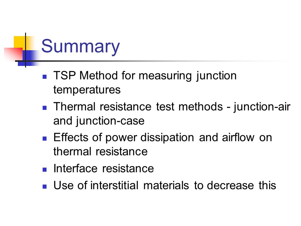 Summary TSP Method for measuring junction temperatures Thermal resistance test methods - junction-air and junction-case Effects of power dissipation a