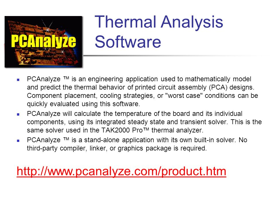 Thermal Analysis Software PCAnalyze is an engineering application used to mathematically model and predict the thermal behavior of printed circuit ass
